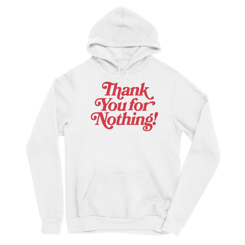 THANK YOU FOR NOTHING! Women's Pullover Hoody by Anthony Petrie Print + Product Design