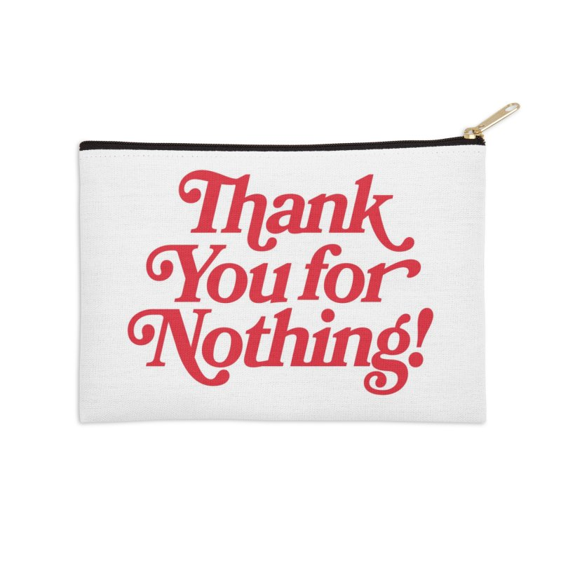 THANK YOU FOR NOTHING! Accessories Zip Pouch by Anthony Petrie Print + Product Design