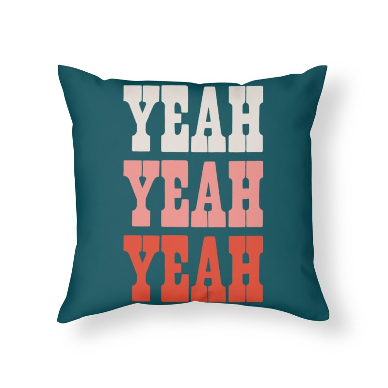 YEAH YEAH YEAH Home Throw Pillow by Anthony Petrie Print + Product Design