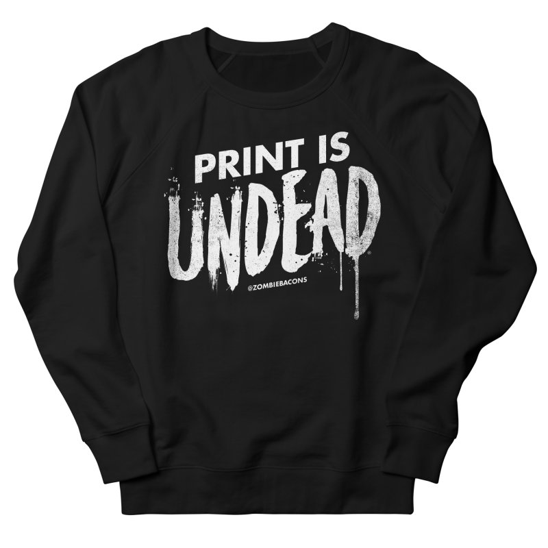 PRINT IS UNDEAD Women's French Terry Sweatshirt by Anthony Petrie Print + Product Design