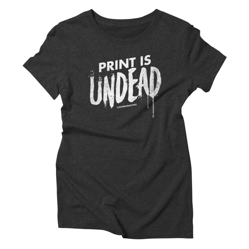 PRINT IS UNDEAD Women's Triblend T-Shirt by Anthony Petrie Print + Product Design