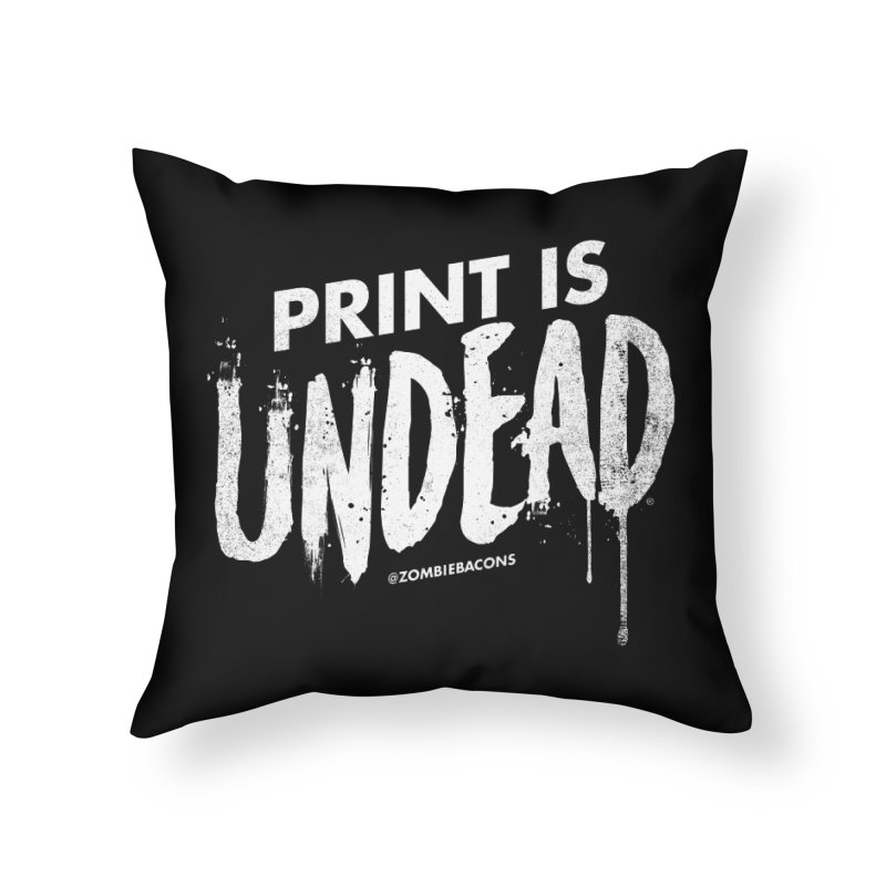 PRINT IS UNDEAD Home Throw Pillow by Anthony Petrie Print + Product Design