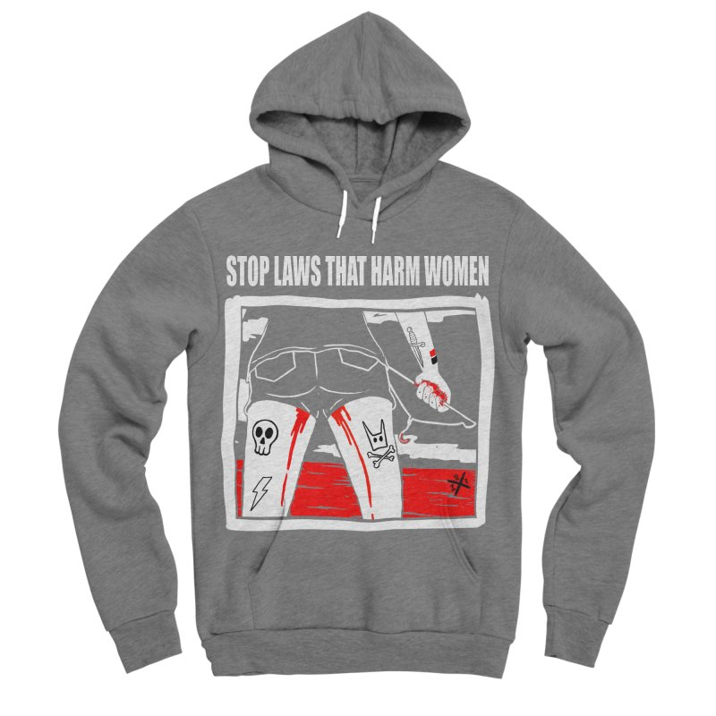 Stop laws that harm women Women's Pullover Hoody by ZOMBIETEETH