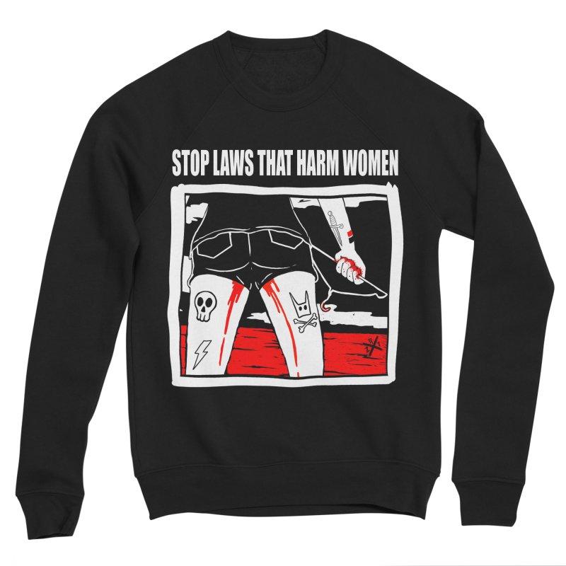 Stop laws that harm women Women's Sponge Fleece Sweatshirt by ZOMBIETEETH