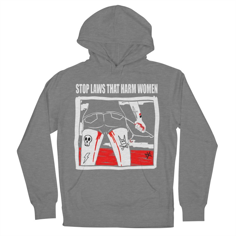 Stop laws that harm women Women's French Terry Pullover Hoody by ZOMBIETEETH