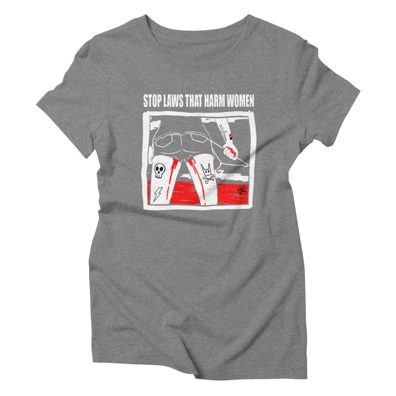 Stop laws that harm women Women's T-Shirt by ZOMBIETEETH