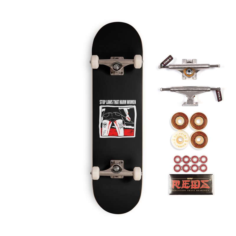 Stop laws that harm women Accessories Skateboard by ZOMBIETEETH