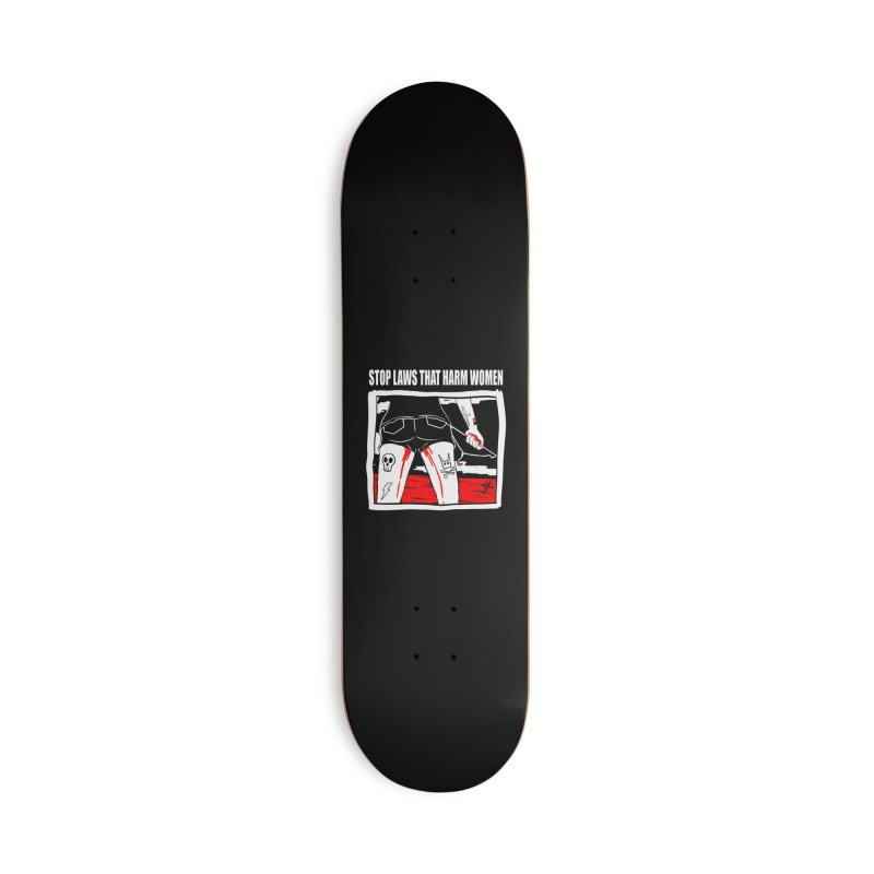Stop laws that harm women Accessories Deck Only Skateboard by ZOMBIETEETH