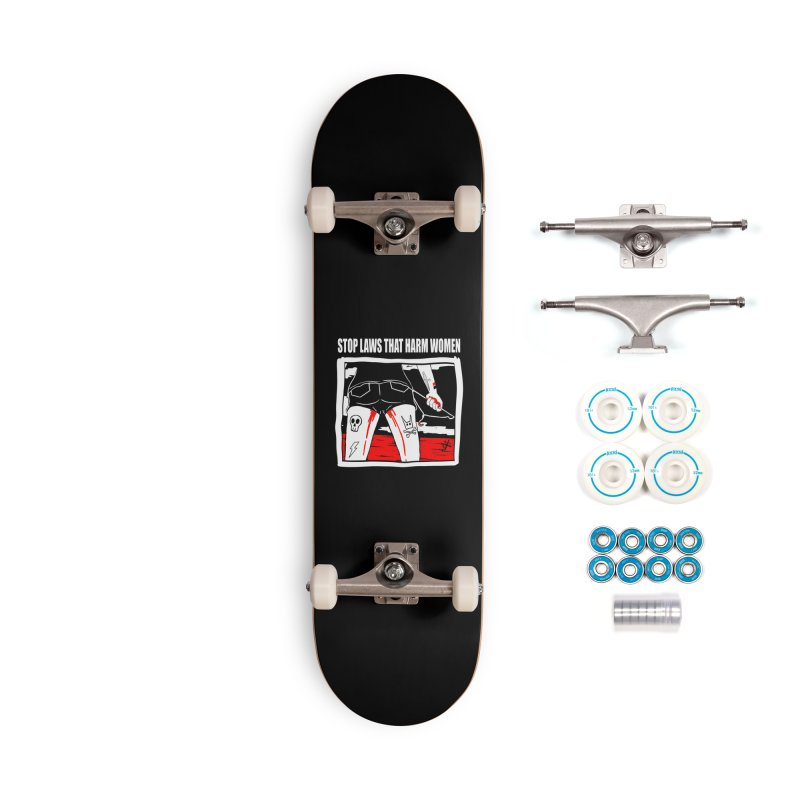 Stop laws that harm women Accessories Complete - Basic Skateboard by ZOMBIETEETH