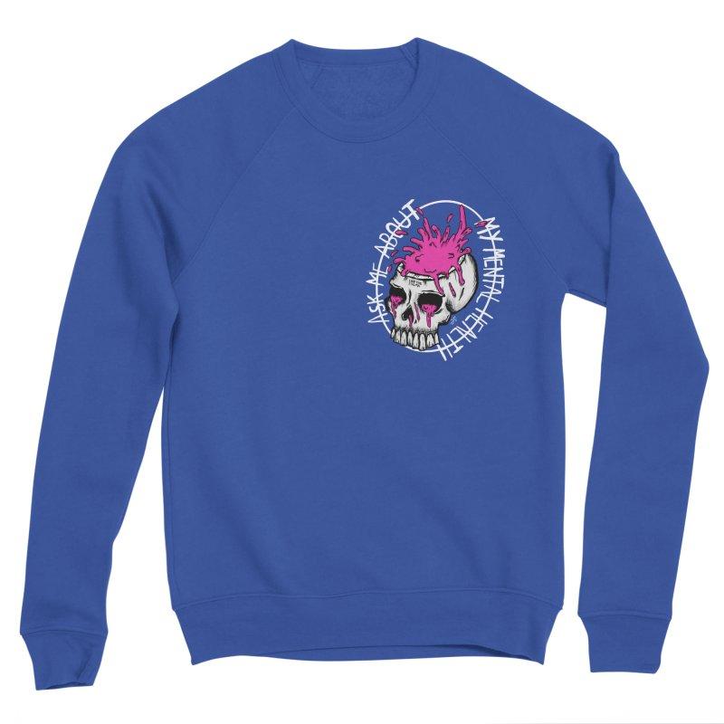 Ask me about my mental health Men's Sweatshirt by ZOMBIETEETH