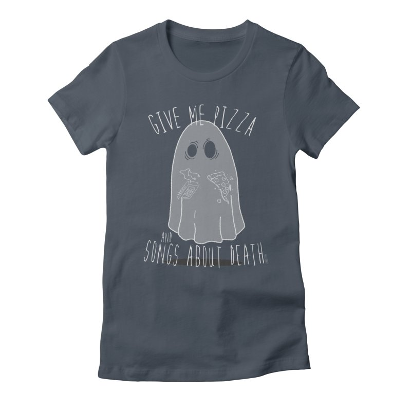 Give me Pizza and songs about death Women's T-Shirt by ZOMBIETEETH