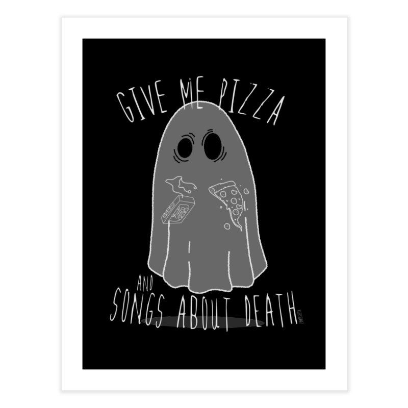 Give me Pizza and songs about death Home Fine Art Print by ZOMBIETEETH