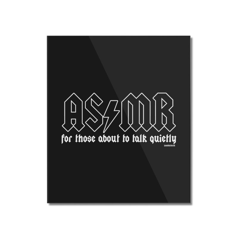 ASMR for those about to talk quietly  Home Mounted Acrylic Print by ZOMBIETEETH