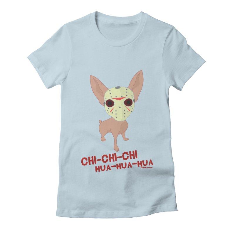 CHI-CHI-CHI HUA-HUA-HUA Women's T-Shirt by ZOMBIETEETH