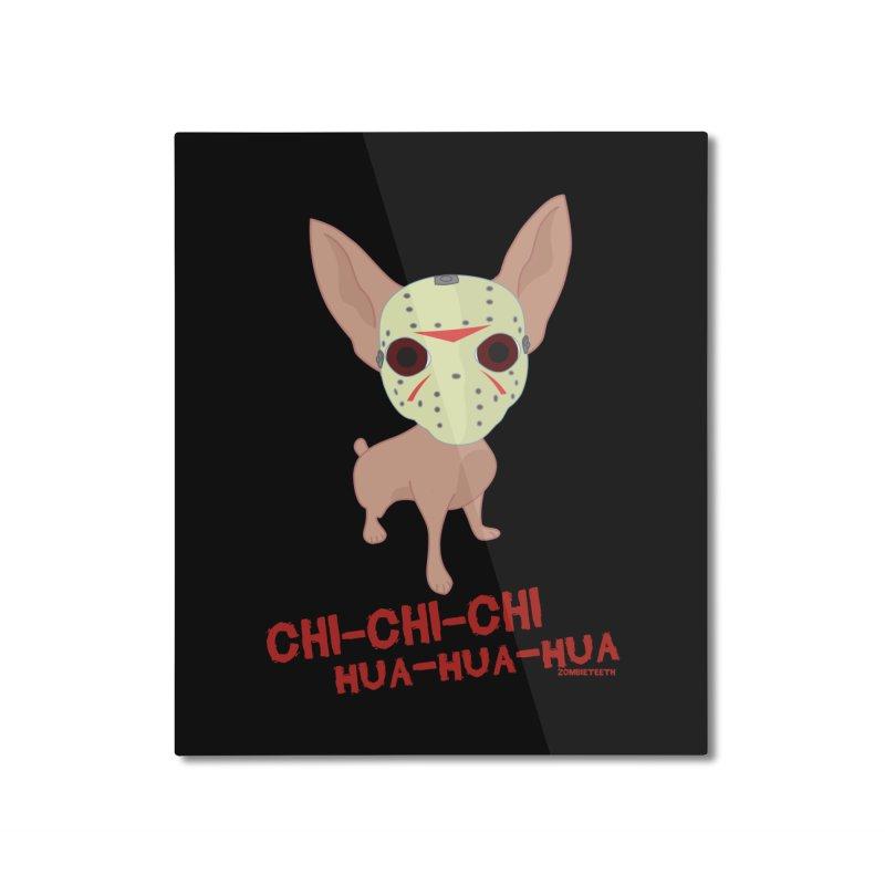 CHI-CHI-CHI HUA-HUA-HUA Home Mounted Aluminum Print by ZOMBIETEETH