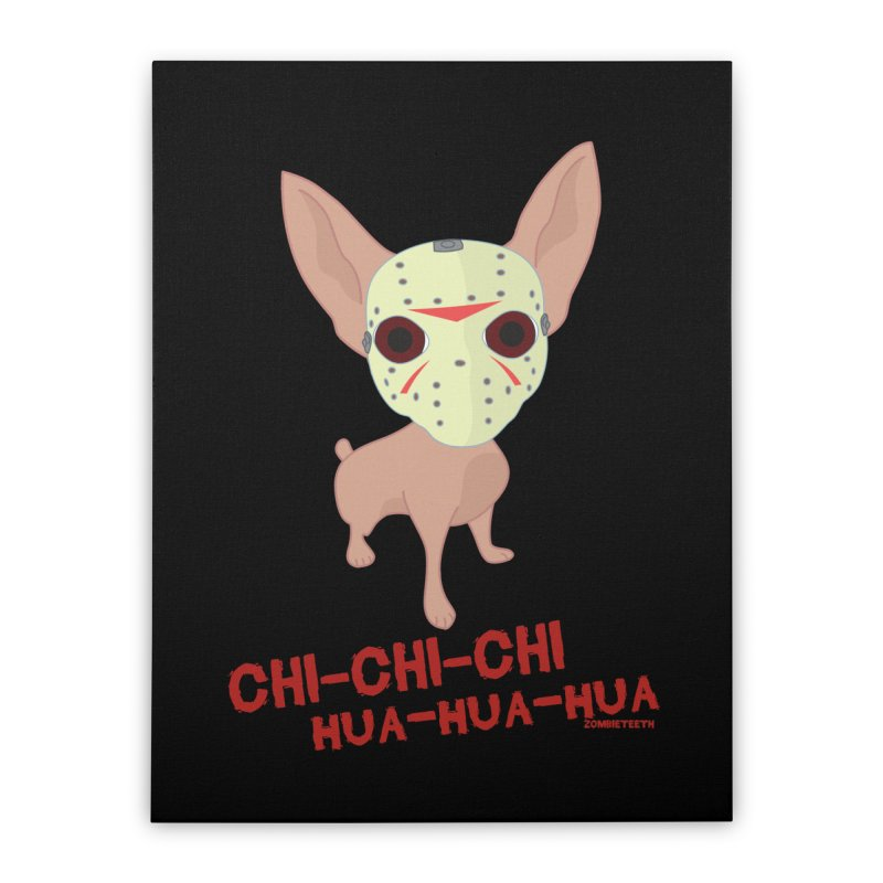 CHI-CHI-CHI HUA-HUA-HUA Home Stretched Canvas by ZOMBIETEETH