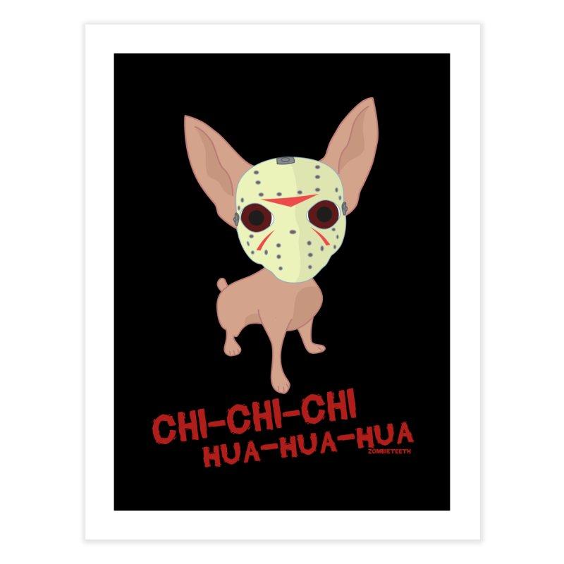 CHI-CHI-CHI HUA-HUA-HUA Home Fine Art Print by ZOMBIETEETH