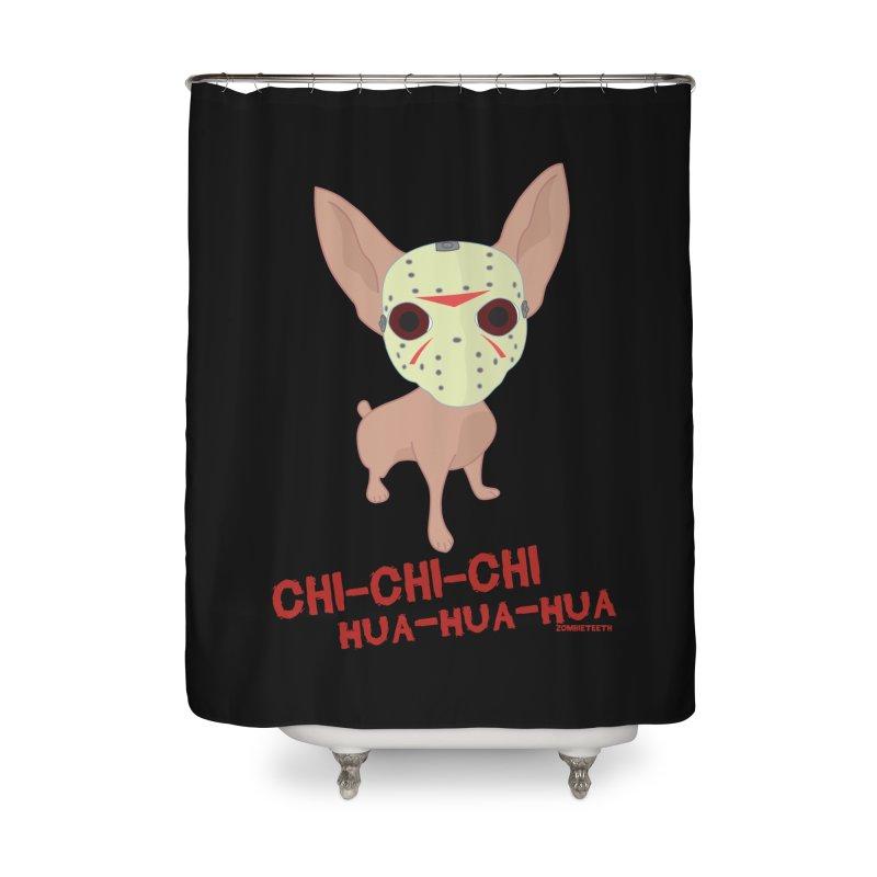 CHI-CHI-CHI HUA-HUA-HUA Home Shower Curtain by ZOMBIETEETH