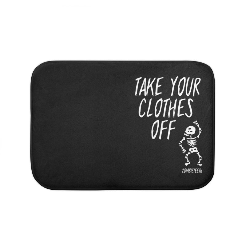 Take your clothes off Home Bath Mat by ZOMBIETEETH