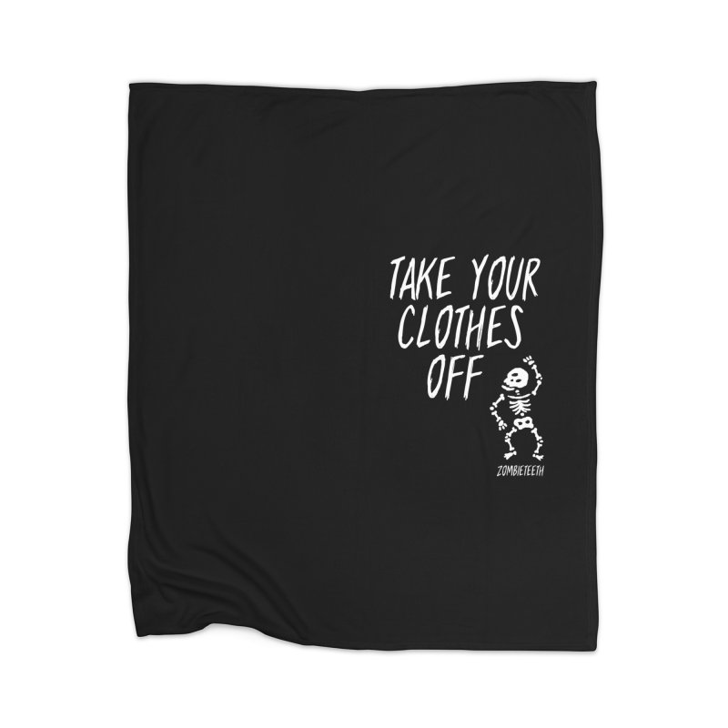 Take your clothes off Home Blanket by ZOMBIETEETH