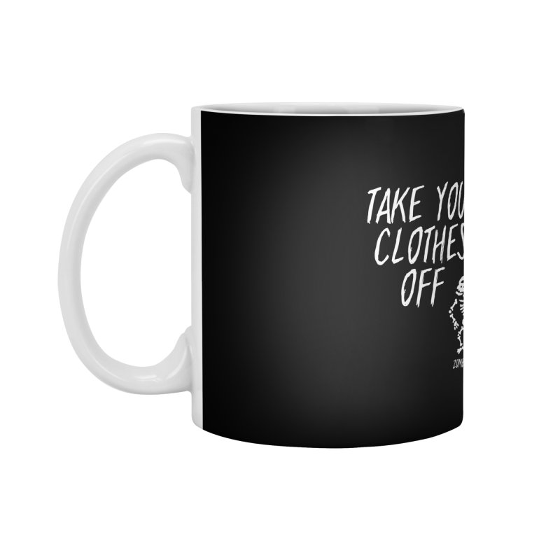 Take your clothes off Accessories Standard Mug by ZOMBIETEETH