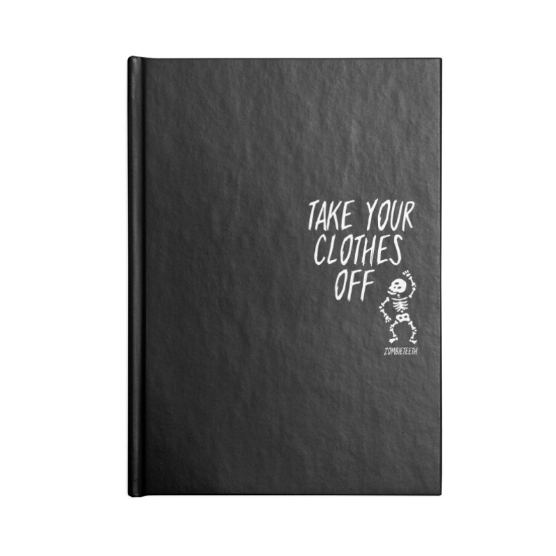 Take your clothes off Accessories Lined Journal Notebook by ZOMBIETEETH