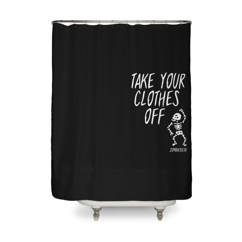 Take your clothes off Home Shower Curtain by ZOMBIETEETH