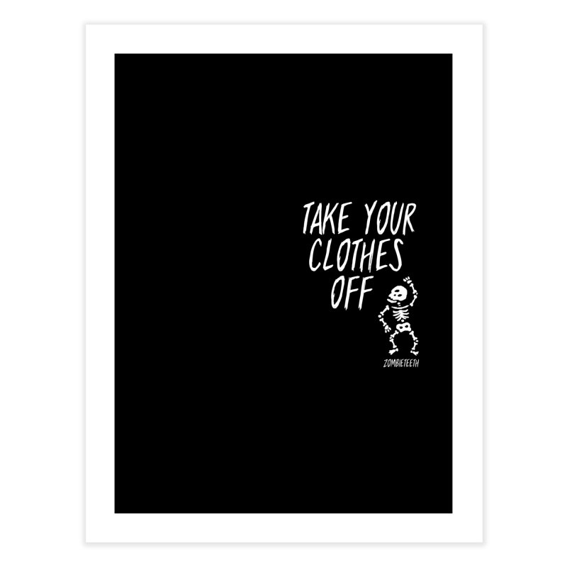Take your clothes off Home Fine Art Print by ZOMBIETEETH