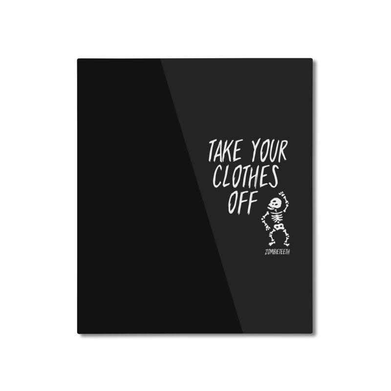 Take your clothes off Home Mounted Aluminum Print by ZOMBIETEETH