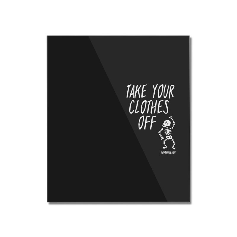 Take your clothes off Home Mounted Acrylic Print by ZOMBIETEETH