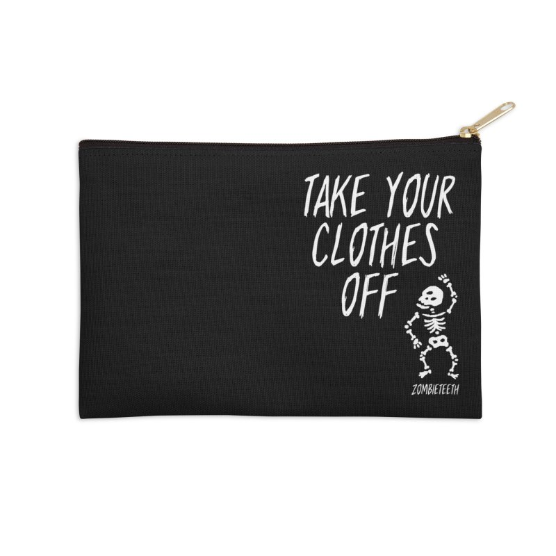 Take your clothes off Accessories Zip Pouch by ZOMBIETEETH
