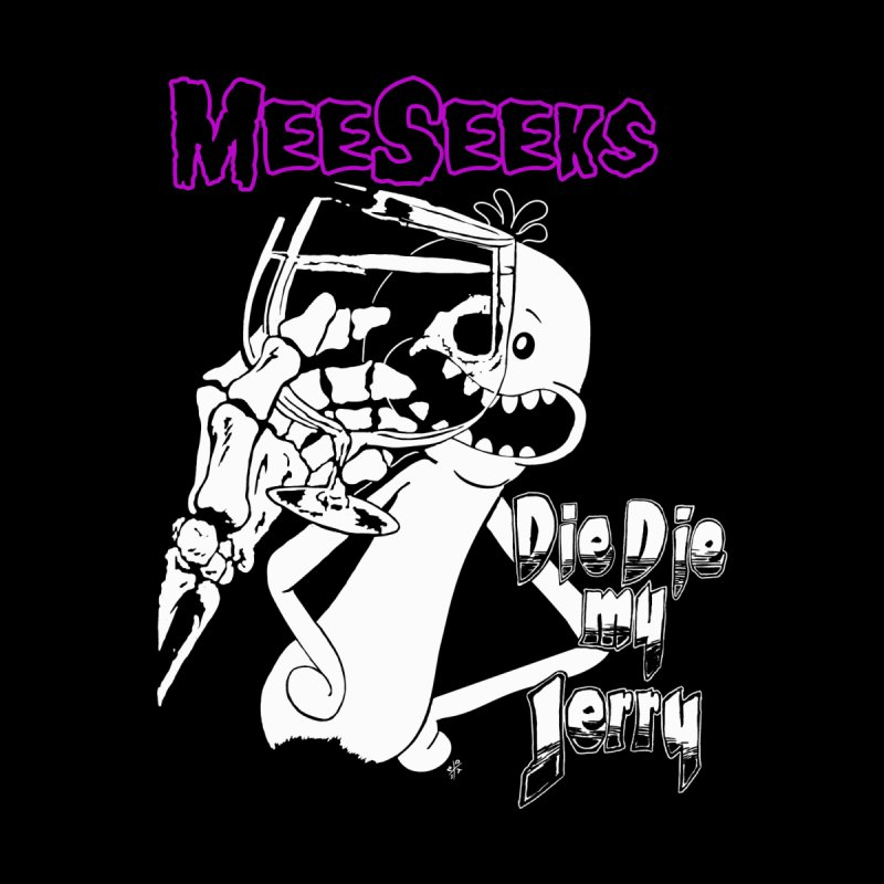 Meeseeks - Die Die my Jerry Home Fine Art Print by ZOMBIETEETH