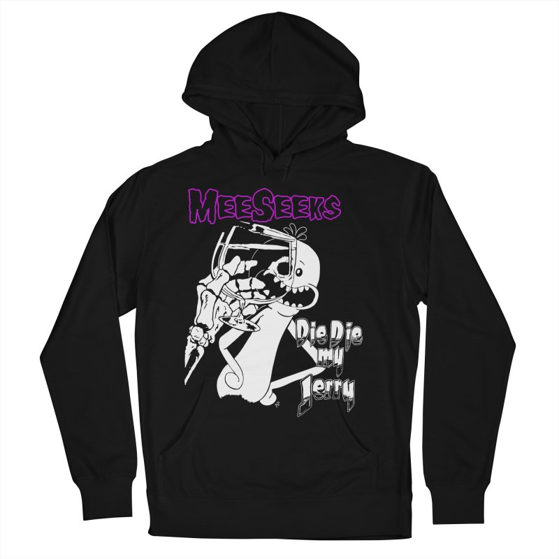 Meeseeks - Die Die my Jerry Women's French Terry Pullover Hoody by ZOMBIETEETH