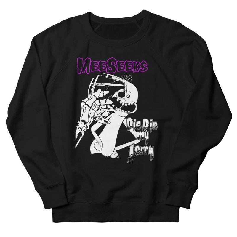 Meeseeks - Die Die my Jerry Women's Sweatshirt by ZOMBIETEETH