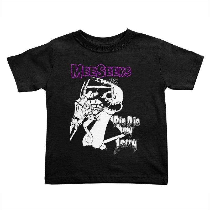 Meeseeks - Die Die my Jerry Kids Toddler T-Shirt by ZOMBIETEETH