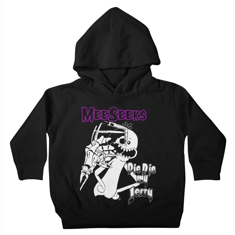 Meeseeks - Die Die my Jerry Kids Toddler Pullover Hoody by ZOMBIETEETH