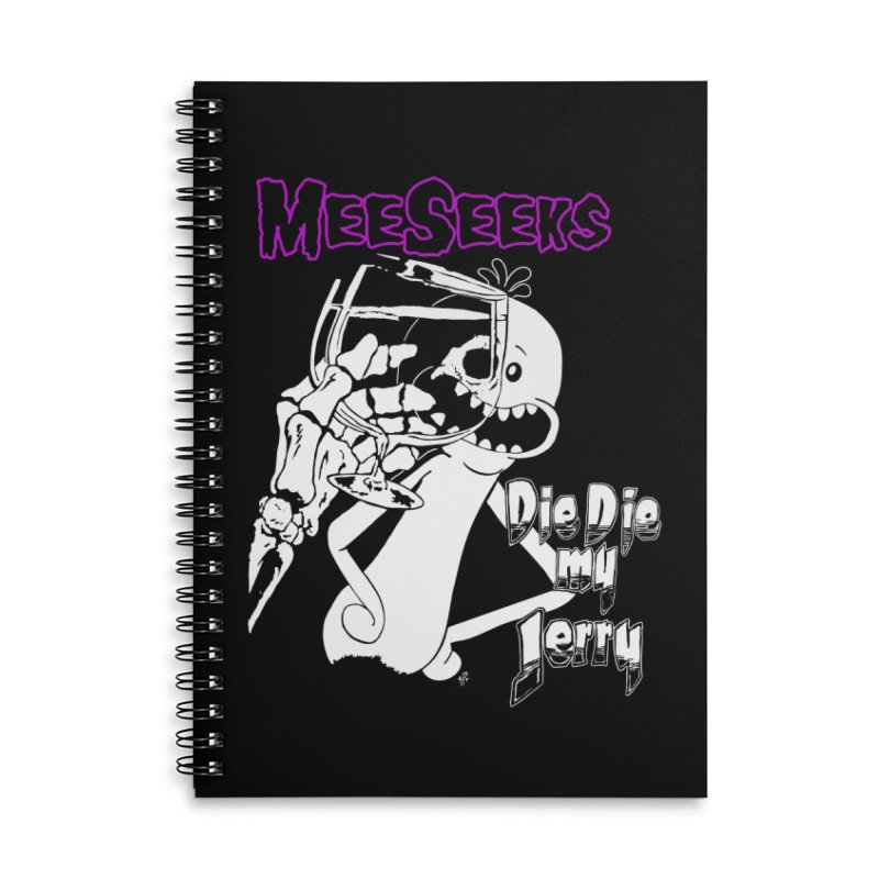 Meeseeks - Die Die my Jerry Accessories Lined Spiral Notebook by ZOMBIETEETH