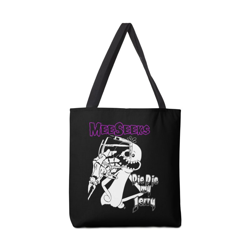 Meeseeks - Die Die my Jerry Accessories Tote Bag Bag by ZOMBIETEETH