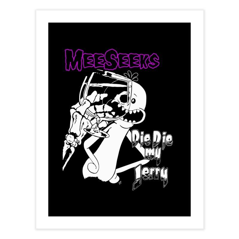 Meeseeks - Die Die my Jerry Home Fine Art Print by ZOMBIETEETH