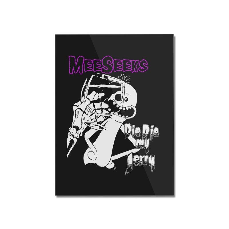 Meeseeks - Die Die my Jerry Home Mounted Acrylic Print by ZOMBIETEETH