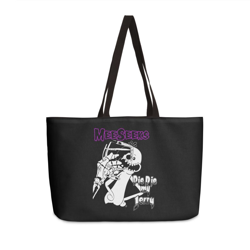 Meeseeks - Die Die my Jerry Accessories Weekender Bag Bag by ZOMBIETEETH