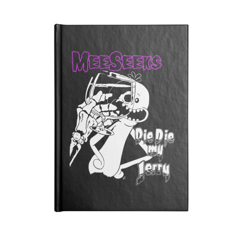 Meeseeks - Die Die my Jerry Accessories Lined Journal Notebook by ZOMBIETEETH