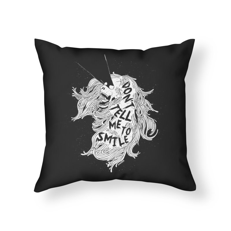 Don't tell me to smile Home Throw Pillow by ZOMBIETEETH