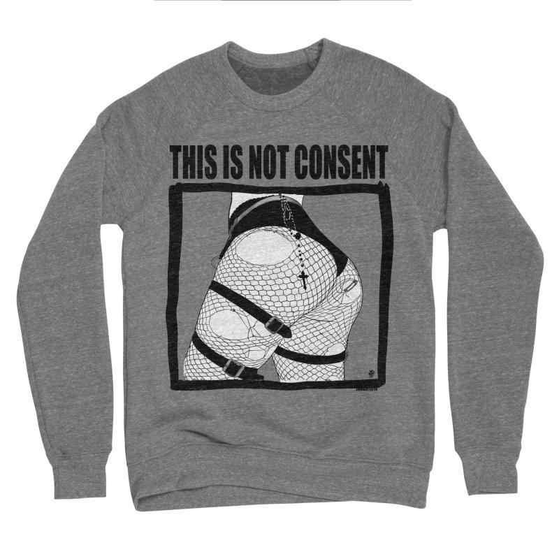 This is not consent (various colors) Women's Sponge Fleece Sweatshirt by ZOMBIETEETH