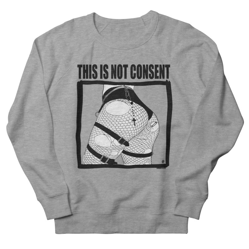 This is not consent (various colors) Women's French Terry Sweatshirt by ZOMBIETEETH