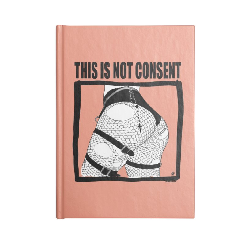 This is not consent (various colors) Accessories Blank Journal Notebook by ZOMBIETEETH