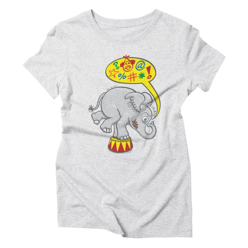 Circus elephant saying bad words Women's Triblend T-shirt by Zoo&co's Artist Shop