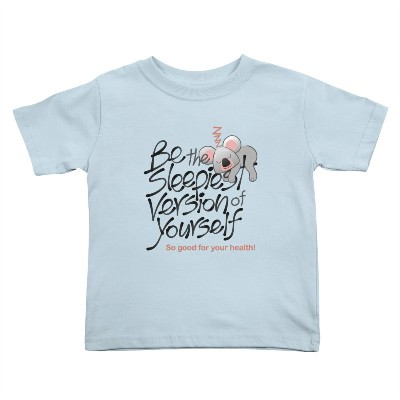 Be the sleepiest version of yourself koala Kids Toddler T-Shirt by Zoo&co's Artist Shop
