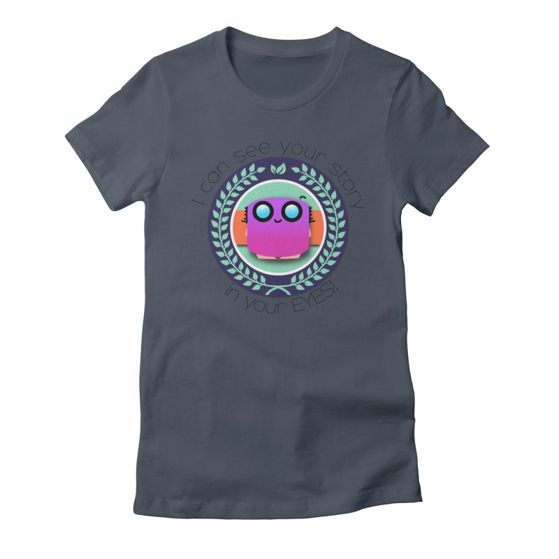 Your story in your eyes Women's T-Shirt by ZuniReds's Artist Shop