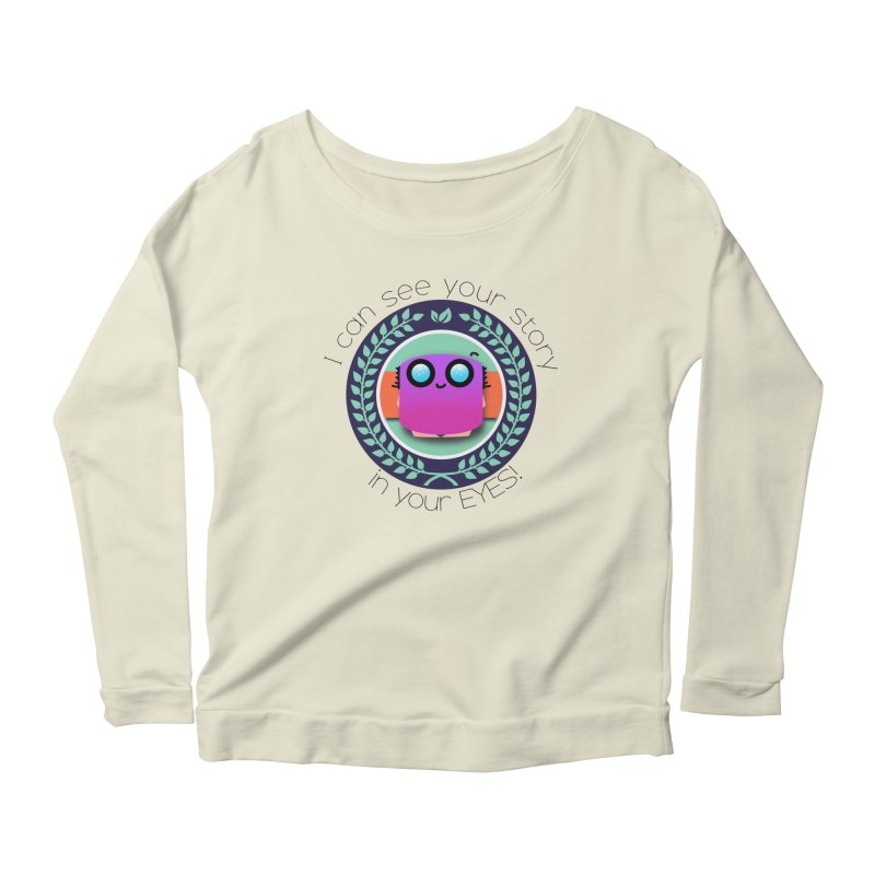 Your story in your eyes Women's Scoop Neck Longsleeve T-Shirt by ZuniReds's Artist Shop